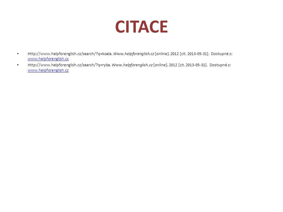 CITACE Http://www.helpforenglish.cz/search/ q=koala. Www.helpforenglish.cz [online]. 2012 [cit. 2013-05-31]. Dostupné z: www.helpforenglish.cz.